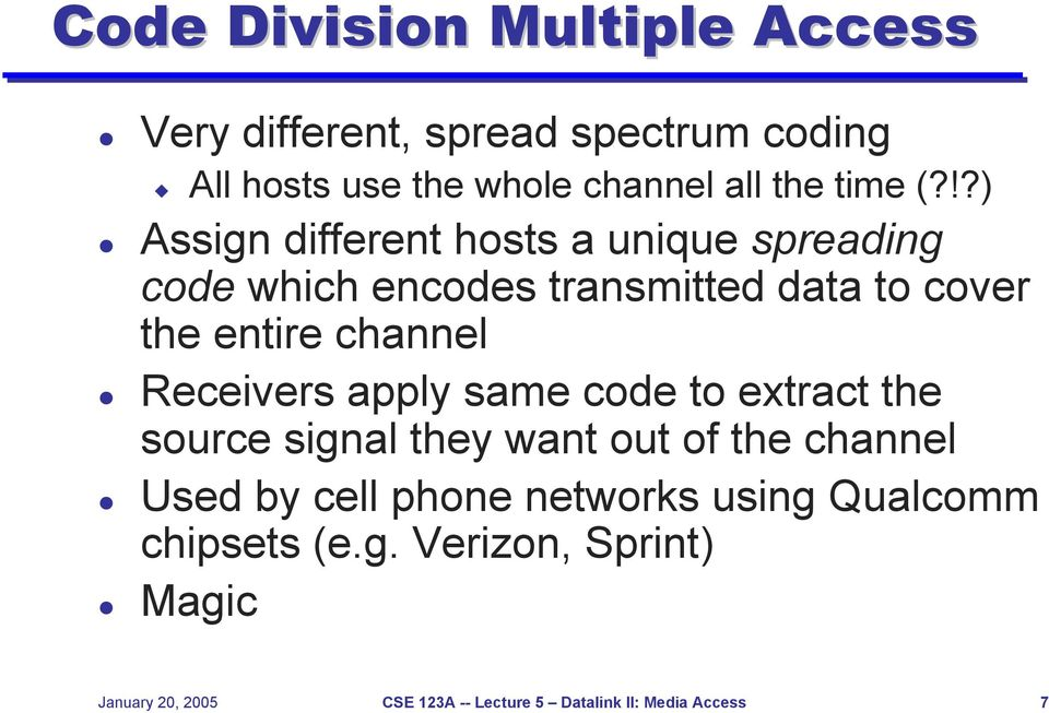 Receivers apply same code to extract the source signal they want out of the channel Used by cell phone networks
