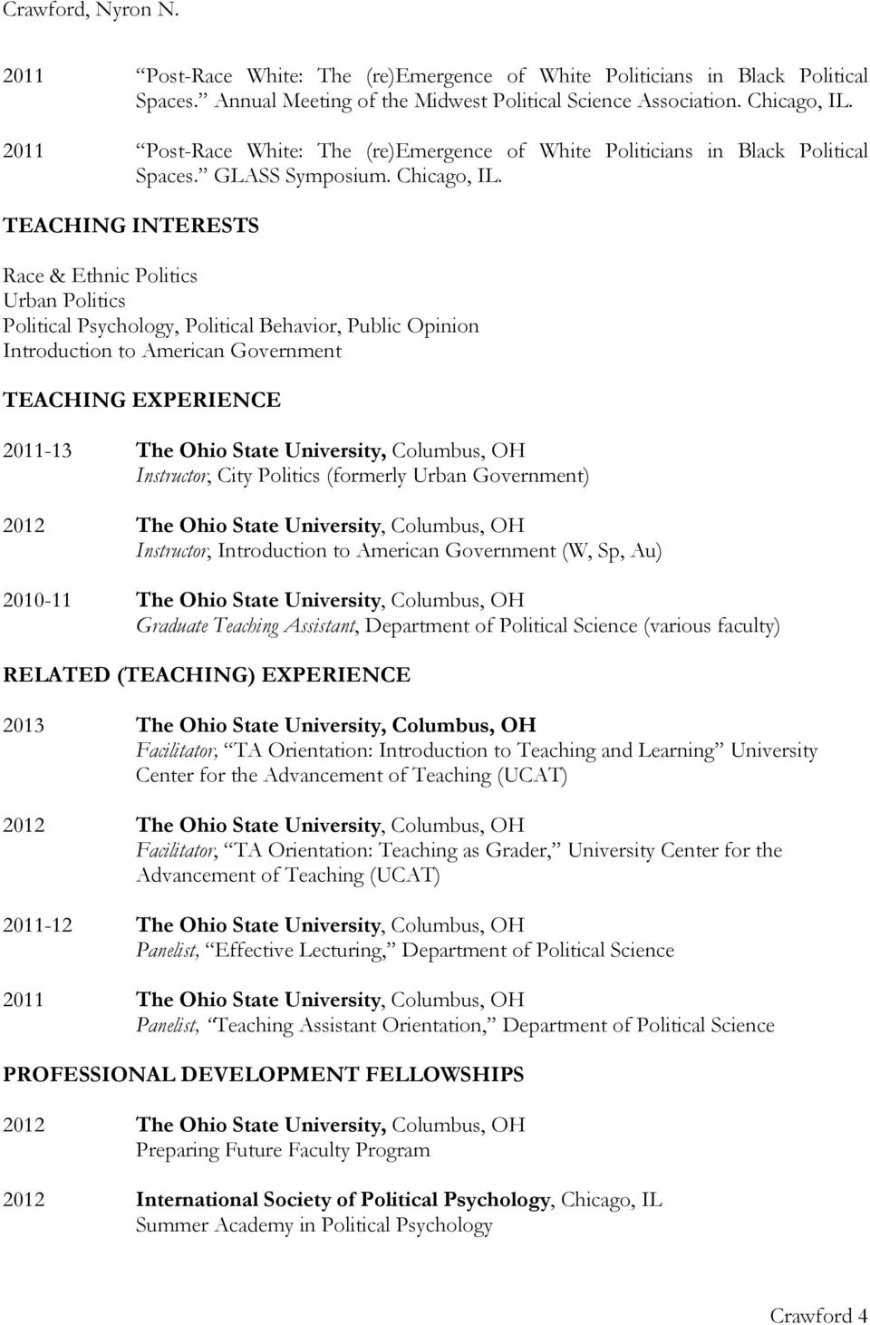 TEACHING INTERESTS Race & Ethnic Politics Urban Politics Political Psychology, Political Behavior, Public Opinion Introduction to American Government TEACHING EXPERIENCE 2011-13 The Ohio State