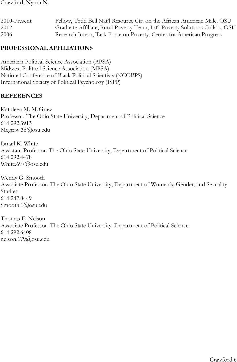 National Conference of Black Political Scientists (NCOBPS) International Society of Political Psychology (ISPP) REFERENCES Kathleen M. McGraw Professor.
