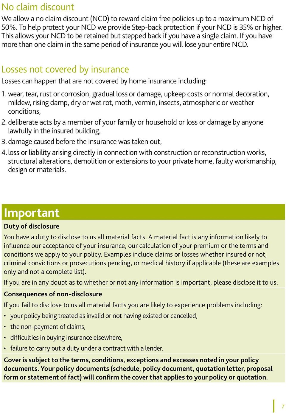 Losses not covered by insurance Losses can happen that are not covered by home insurance including: 1.