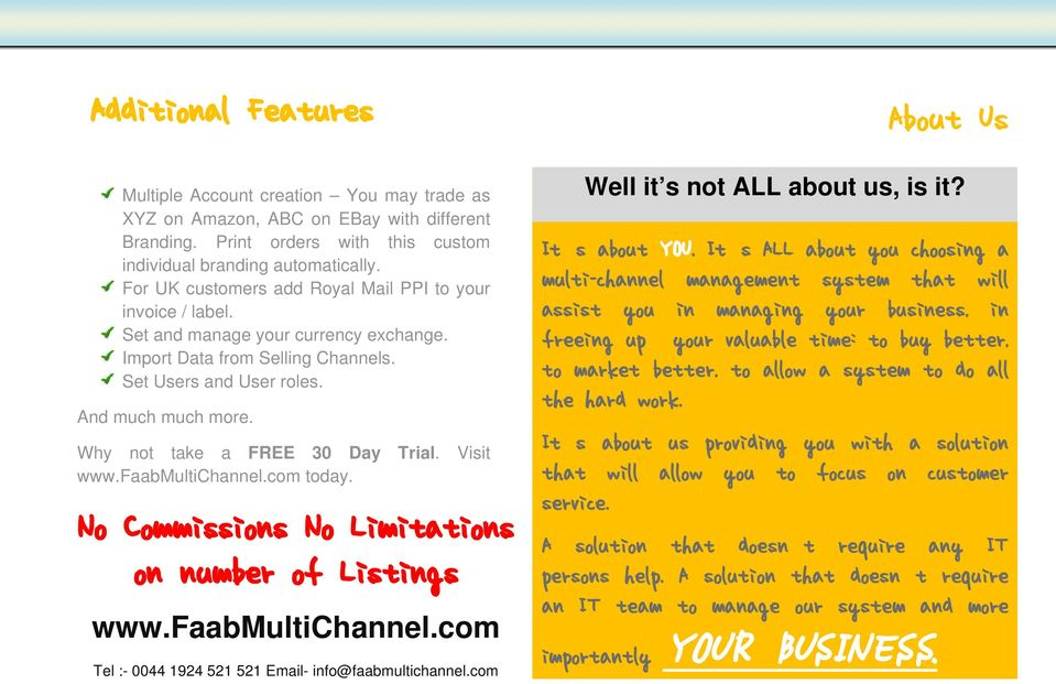 Why not take a FREE 30 Day Trial. Visit www.faabmultichannel.com today. No Commissions No Limitations on number of Listings www.faabmultichannel.com Tel :- 0044 1924 521 521 Email- info@faabmultichannel.