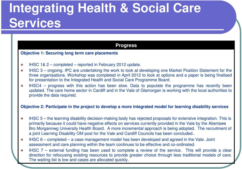 Workshop was completed in April 2012 to look at options and a paper is being finalised for presentation to the Integrated Health and Social Care Programme Board.