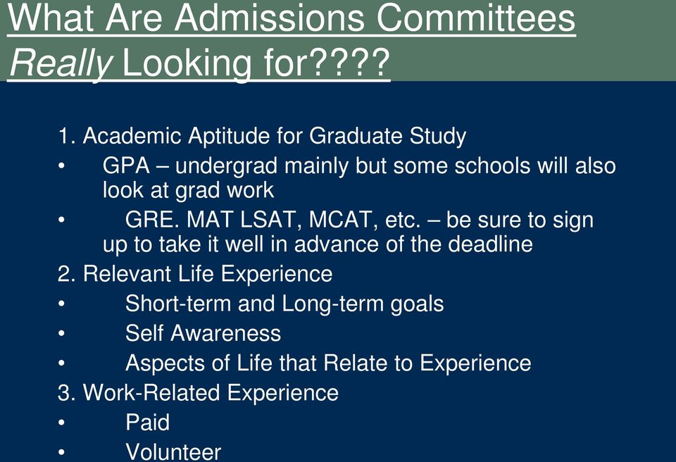 work GRE. MAT LSAT, MCAT, etc. be sure to sign up to take it well in advance of the deadline 2.