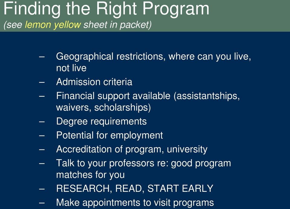 Degree requirements Potential for employment Accreditation of program, university Talk to your