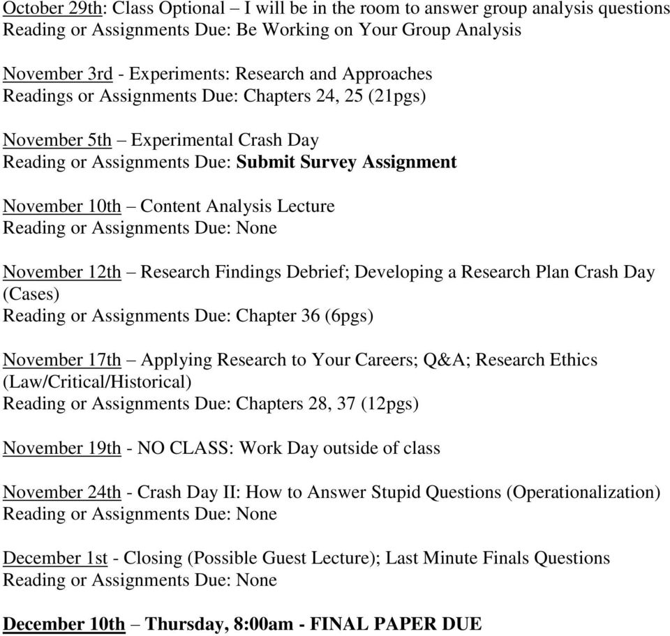Assignments Due: None November 12th Research Findings Debrief; Developing a Research Plan Crash Day (Cases) Reading or Assignments Due: Chapter 36 (6pgs) November 17th Applying Research to Your