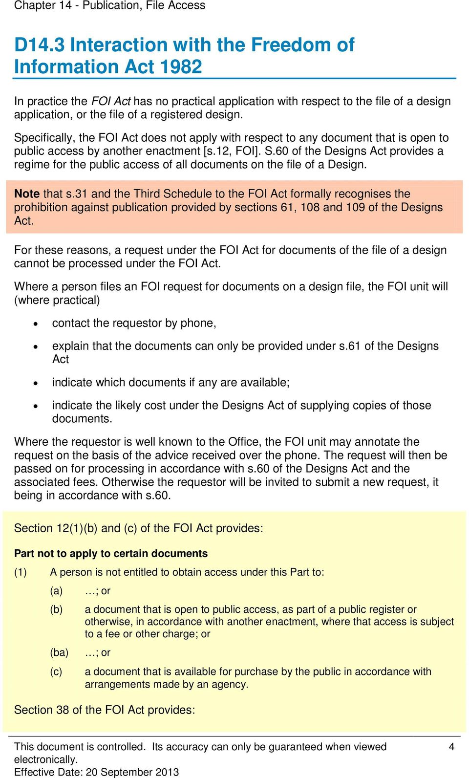 Specifically, the FOI Act does not apply with respect to any document that is open to public access by another enactment [s.12, FOI]. S.
