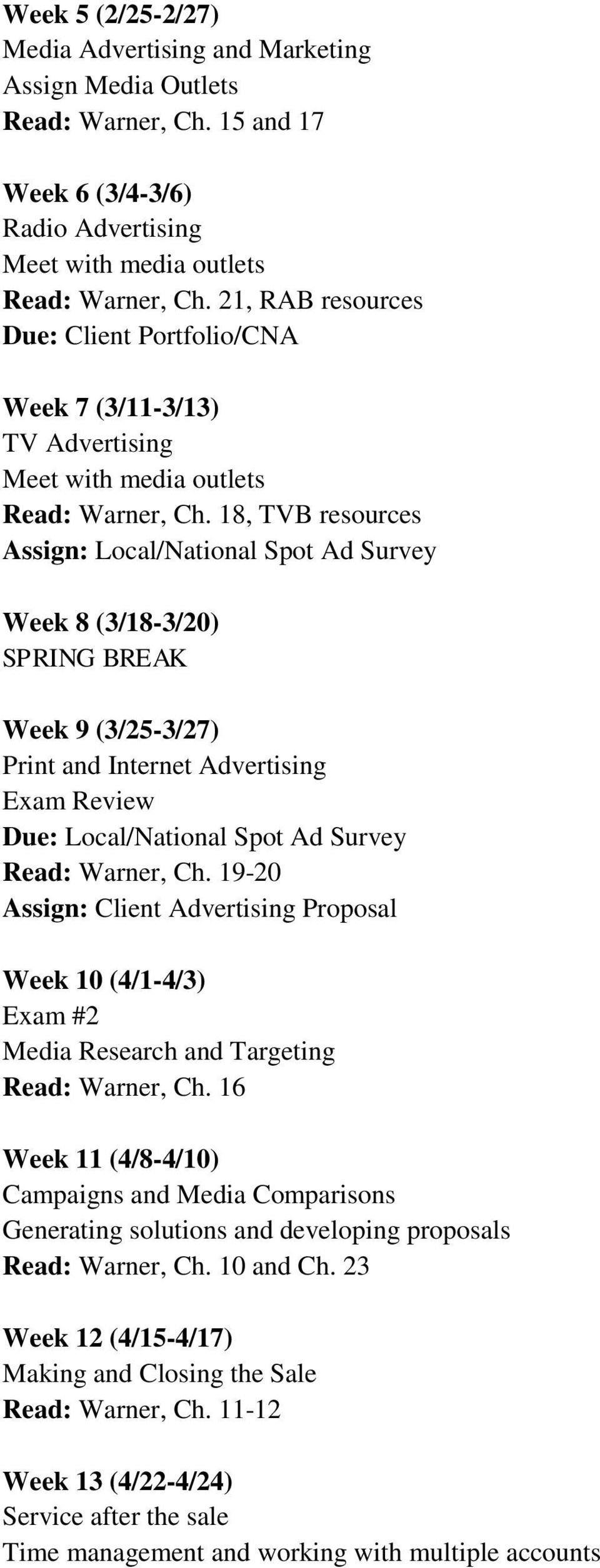 18, TVB resources Assign: Local/National Spot Ad Survey Week 8 (3/18-3/20) SPRING BREAK Week 9 (3/25-3/27) Print and Internet Advertising Exam Review Due: Local/National Spot Ad Survey Read: Warner,