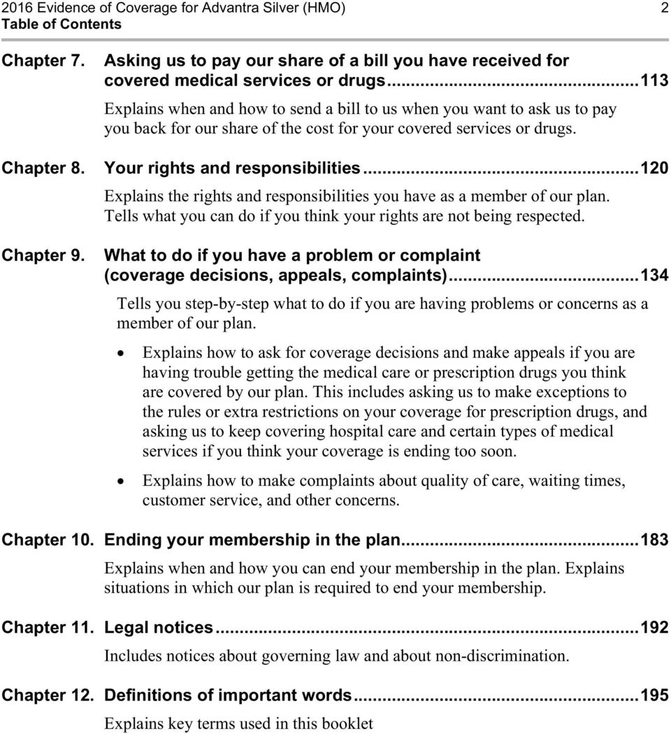 ..120 Explains the rights and responsibilities you have as a member of our plan. Tells what you can do if you think your rights are not being respected. Chapter 9.