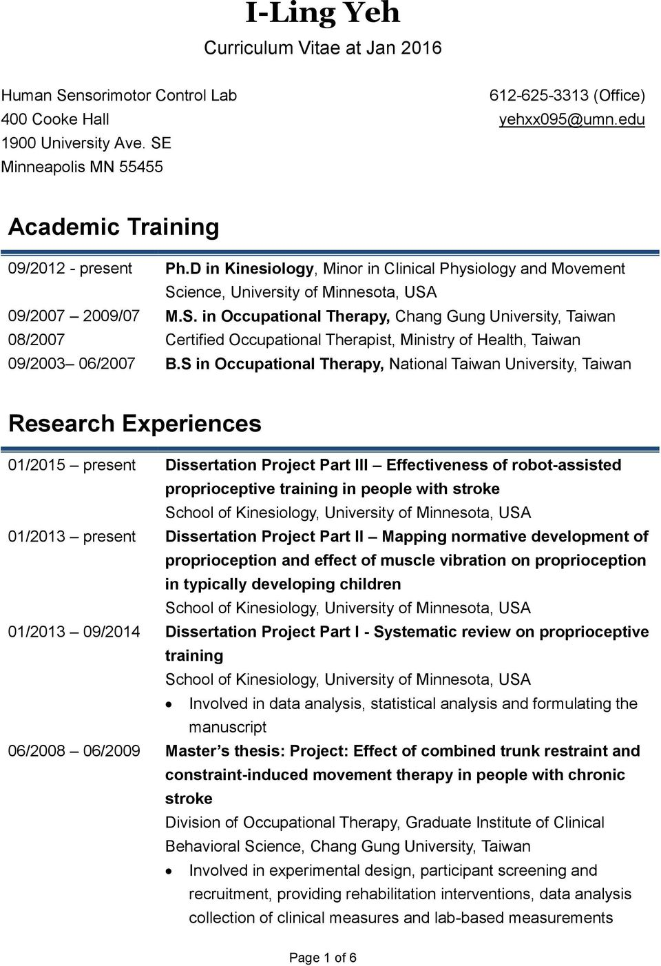 ience, University of Minnesota, USA 09/2007 2009/07 M.S. in Occupational Therapy, Chang Gung University, Taiwan 08/2007 Certified Occupational Therapist, Ministry of Health, Taiwan 09/2003 06/2007 B.