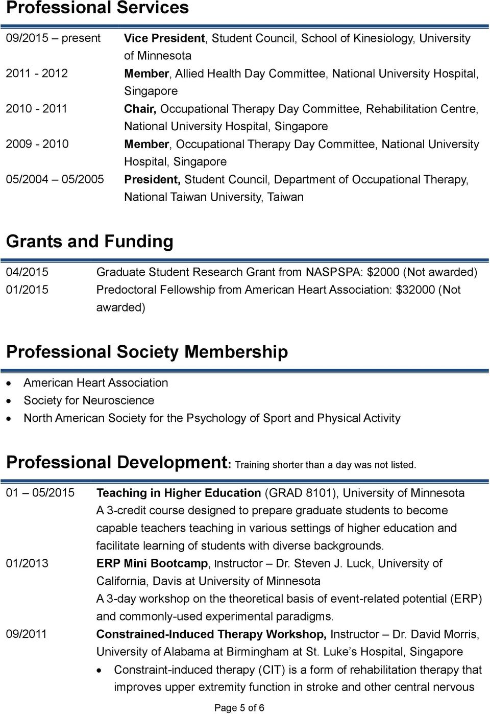 Hospital, Singapore 05/2004 05/2005 President, Student Council, Department of Occupational Therapy, National Taiwan University, Taiwan Grants and Funding 04/2015 Graduate Student Research Grant from