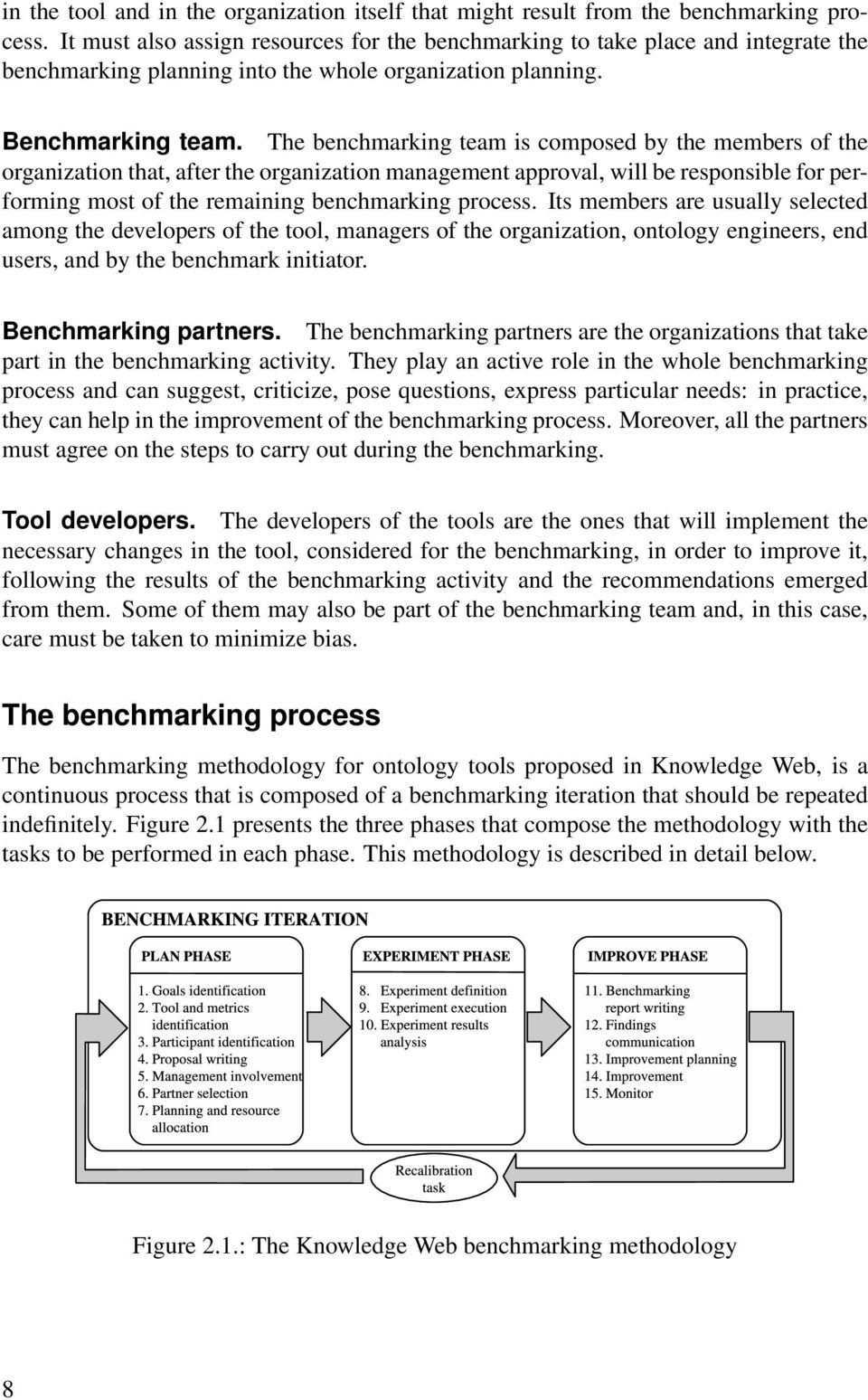 The benchmarking team is composed by the members of the organization that, after the organization management approval, will be responsible for performing most of the remaining benchmarking process.