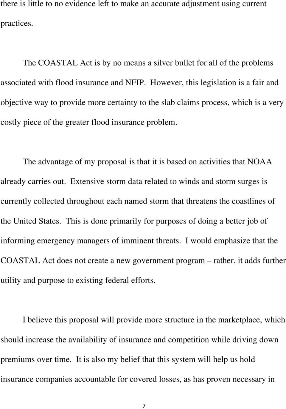 However, this legislation is a fair and objective way to provide more certainty to the slab claims process, which is a very costly piece of the greater flood insurance problem.