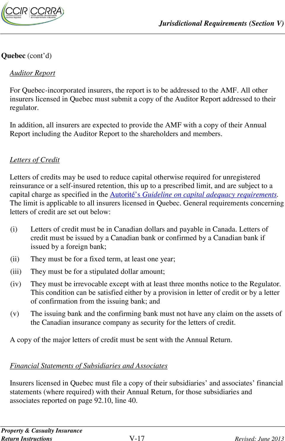 In addition, all insurers are expected to provide the AMF with a copy of their Annual Report including the Auditor Report to the shareholders and members.