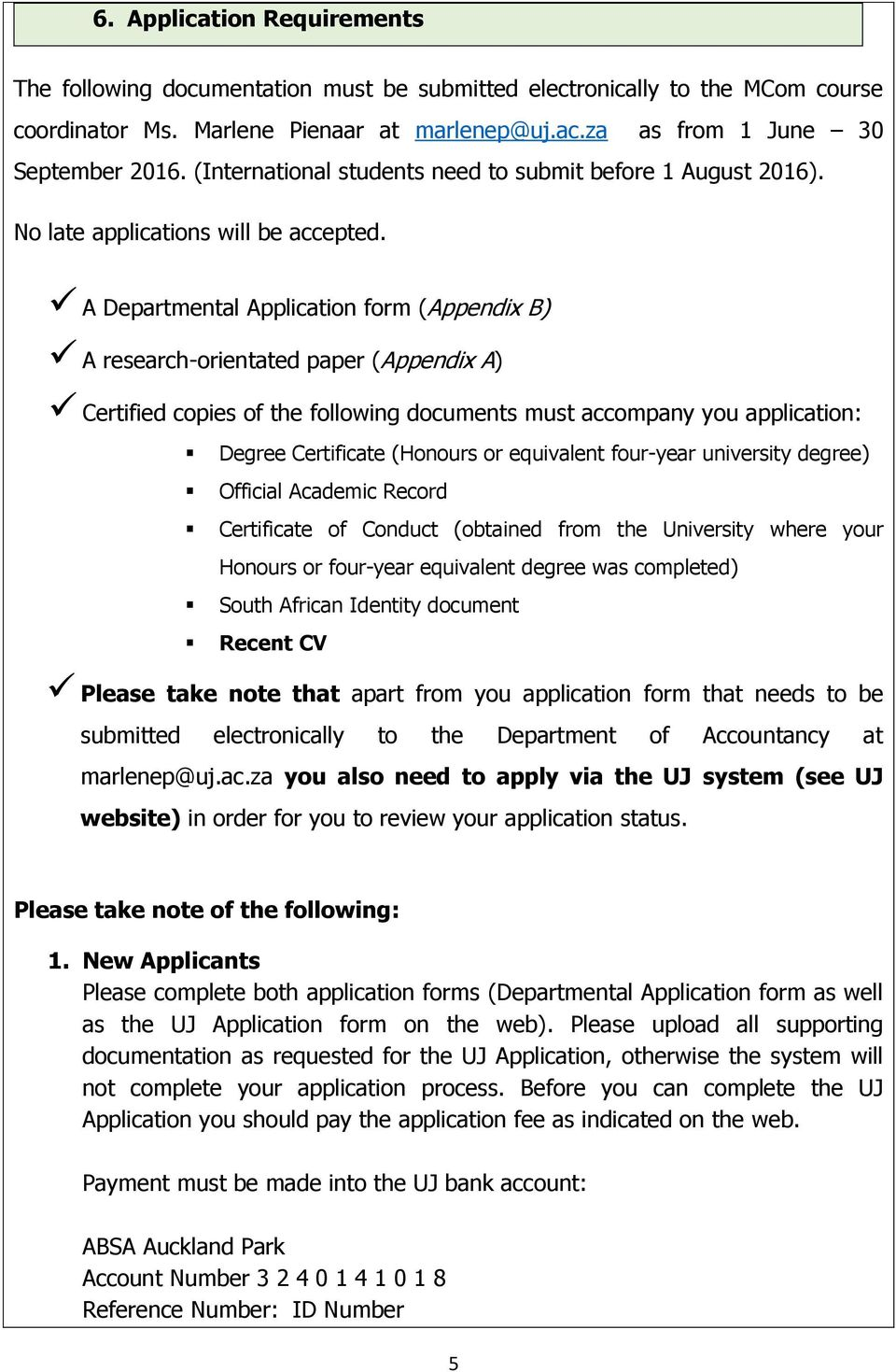 A Departmental Application form (Appendix B) A research-orientated paper (Appendix A) Certified copies of the following documents must accompany you application: Degree Certificate (Honours or