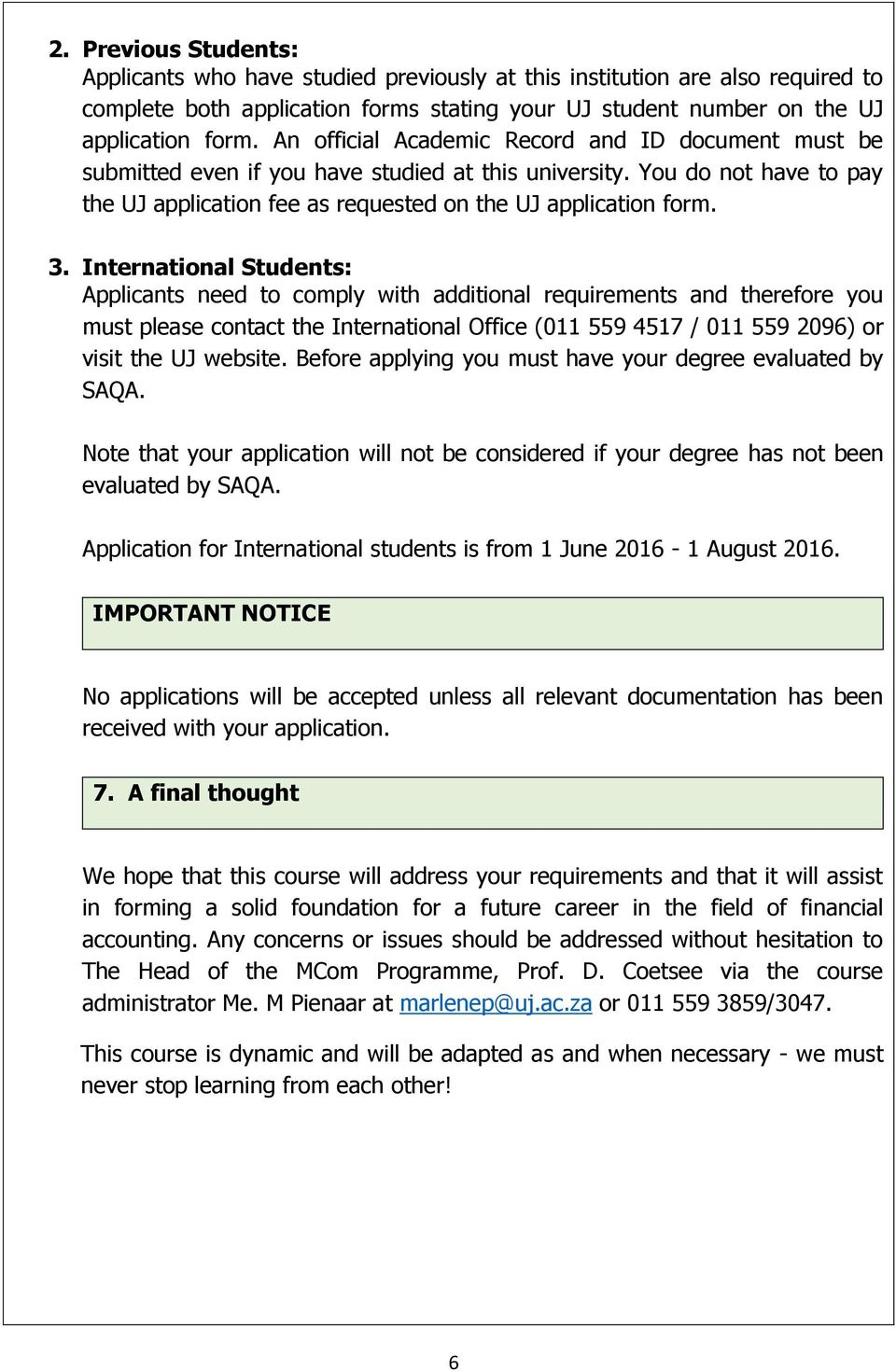International Students: Applicants need to comply with additional requirements and therefore you must please contact the International Office (011 559 4517 / 011 559 2096) or visit the UJ website.