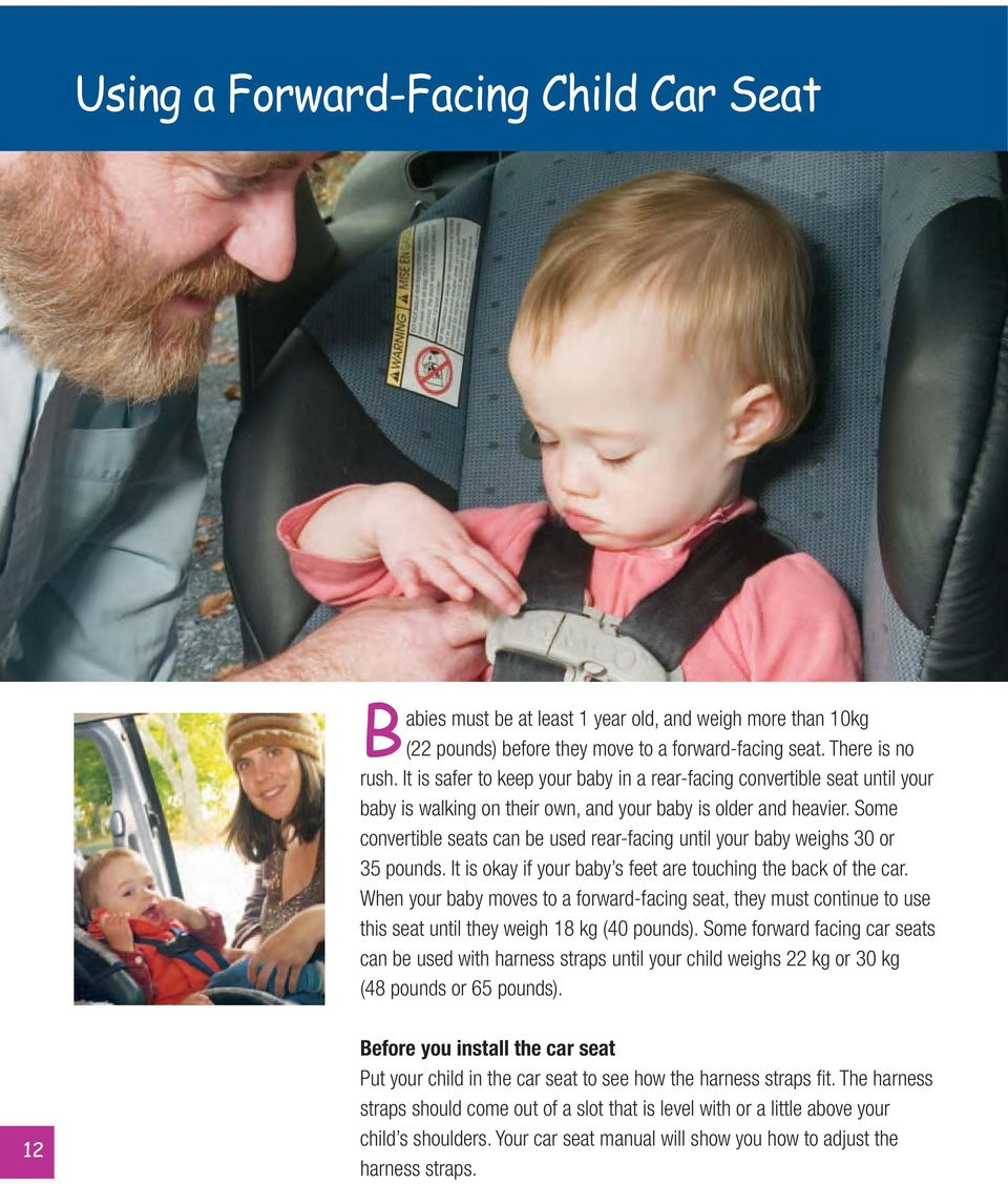 Some convertible seats can be used rear-facing until your baby weighs 30 or 35 pounds. It is okay if your baby s feet are touching the back of the car.