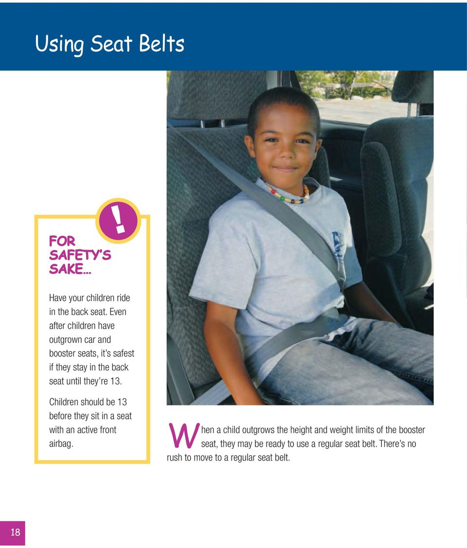 re 13. Children should be 13 before they sit in a seat with an active front airbag.