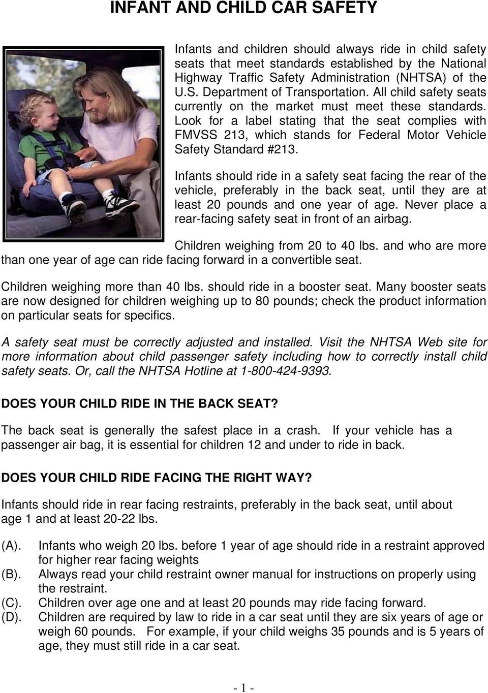 Infants should ride in a safety seat facing the rear of the vehicle, preferably in the back seat, until they are at least 20 pounds and one year of age.