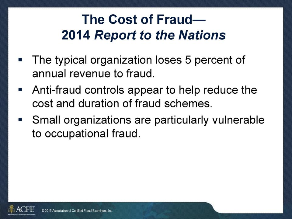 Anti-fraud controls appear to help reduce the cost and duration of fraud schemes.