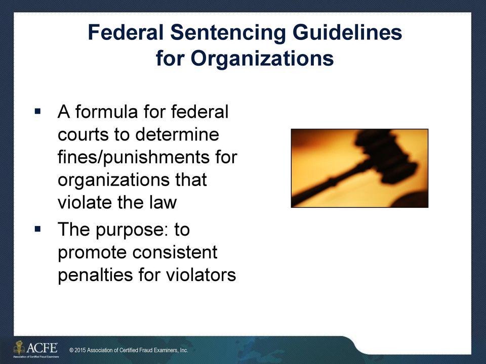 that violate the law The purpose: to promote consistent penalties
