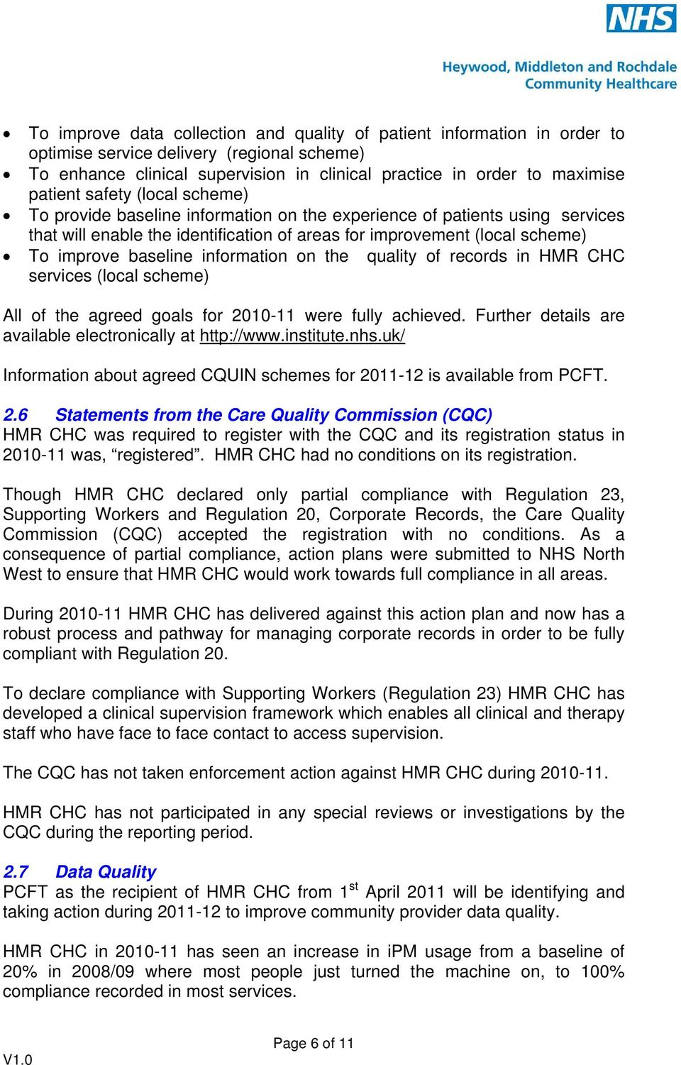 information on the quality of records in HMR CHC services (local scheme) All of the agreed goals for 2010-11 were fully achieved. Further details are available electronically at http://www.institute.