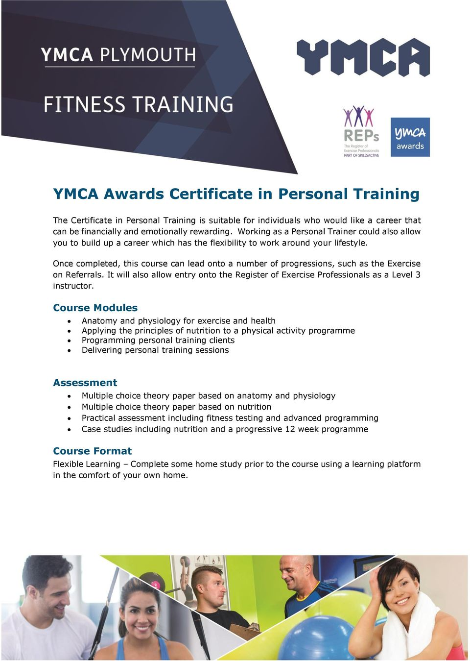 Once completed, this course can lead onto a number of progressions, such as the Exercise on Referrals. It will also allow entry onto the Register of Exercise Professionals as a Level 3 instructor.