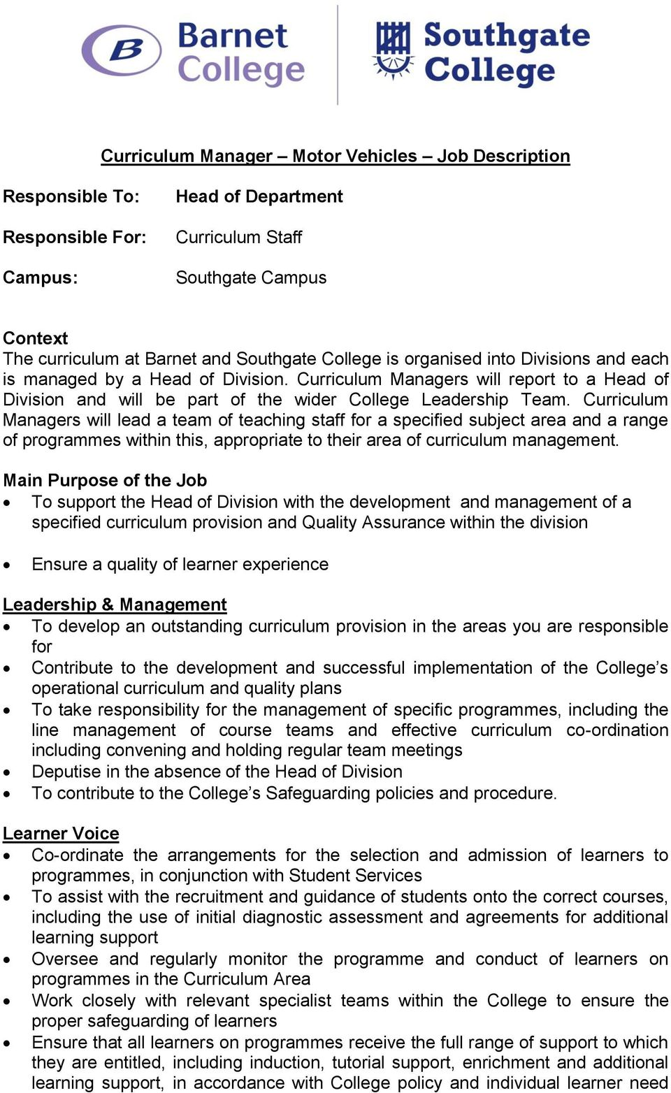 Curriculum Managers will lead a team of teaching staff for a specified subject area and a range of programmes within this, appropriate to their area of curriculum management.
