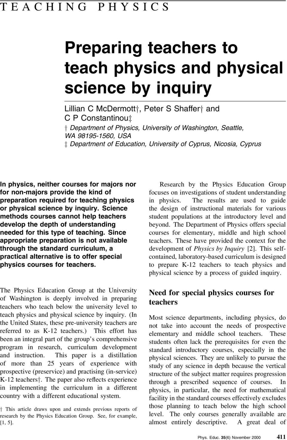 teaching physics or physical science by inquiry. Science methods courses cannot help teachers develop the depth of understanding needed for this type of teaching.