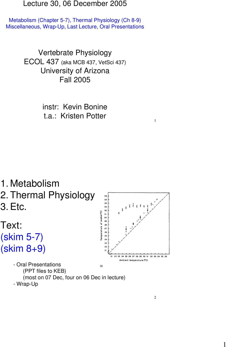 Arizona Fall 2005 instr: Kevin Bonine t.a.: Kristen Potter 1 1. Metabolism 2. Thermal Physiology 3. Etc.