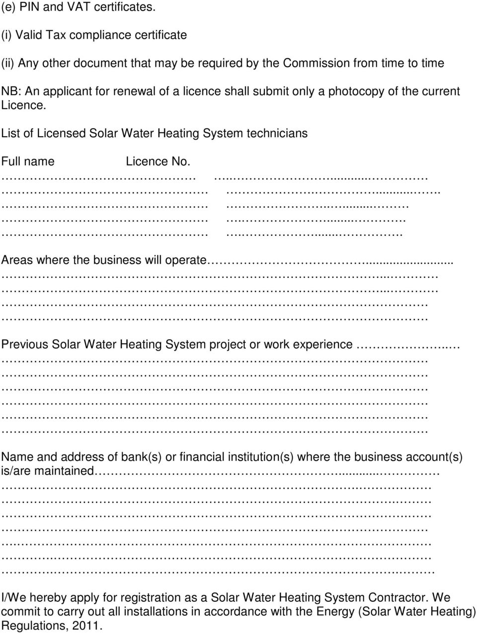 of the current Licence. List of Licensed Solar Water Heating System technicians Full name Licence No...................... Areas where the business will operate.