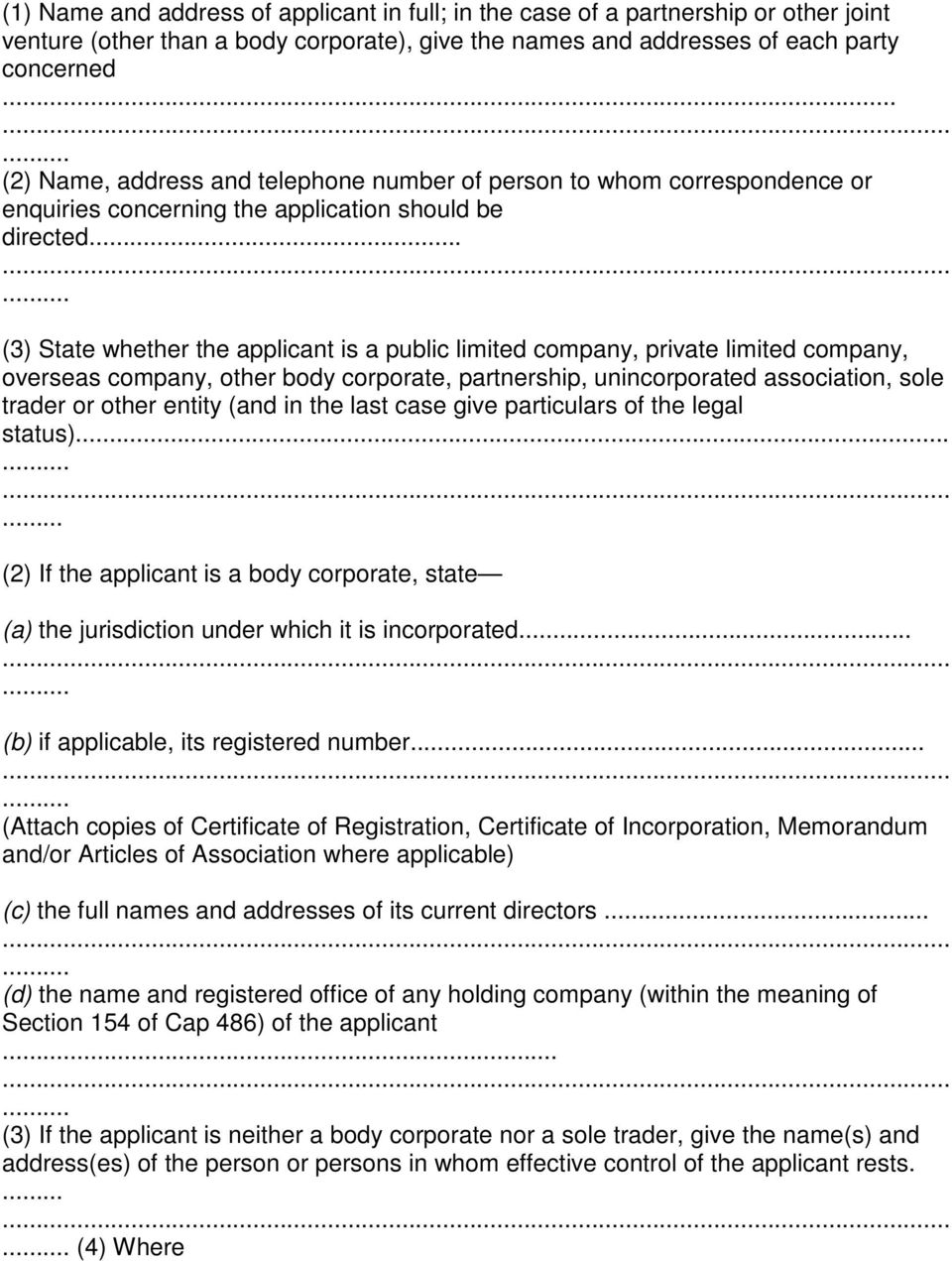 .. (3) State whether the applicant is a public limited company, private limited company, overseas company, other body corporate, partnership, unincorporated association, sole trader or other entity