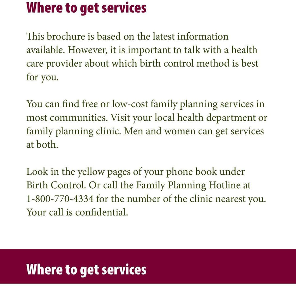You can find free or low-cost family planning services in most communities. Visit your local health department or family planning clinic.