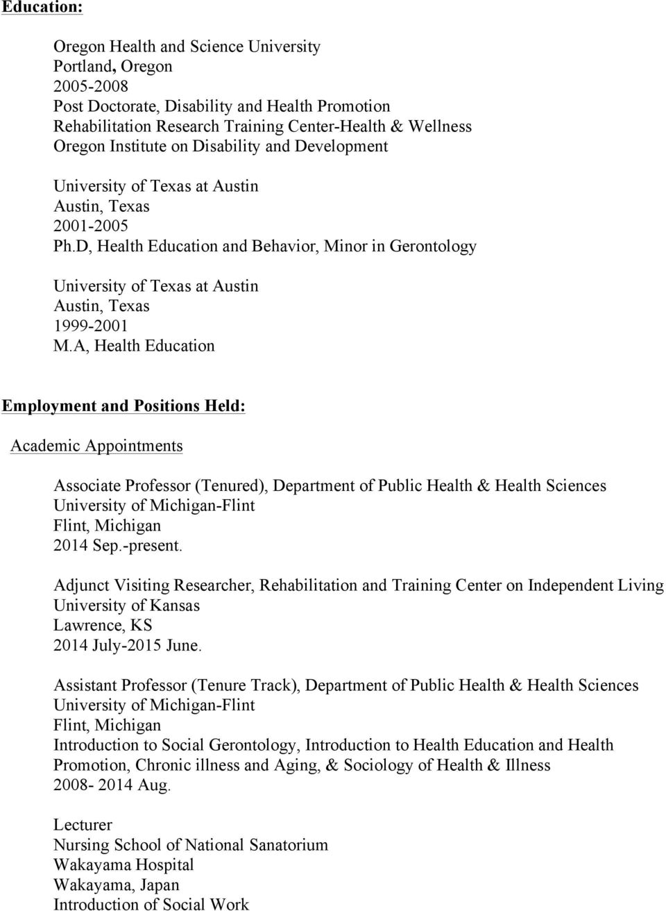 A, Health Education Employment and Positions Held: Academic Appointments Associate Professor (Tenured), Department of Public Health & Health Sciences University of Michigan-Flint Flint, Michigan 2014