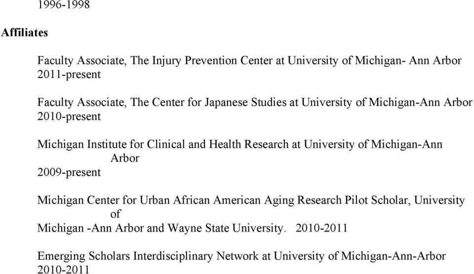 University of Michigan-Ann Arbor 2009-present Michigan Center for Urban African American Aging Research Pilot Scholar, University of