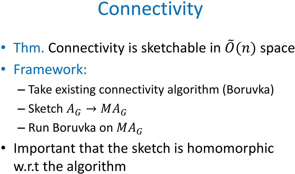 Take existing connectivity algorithm (Boruvka) Sketch