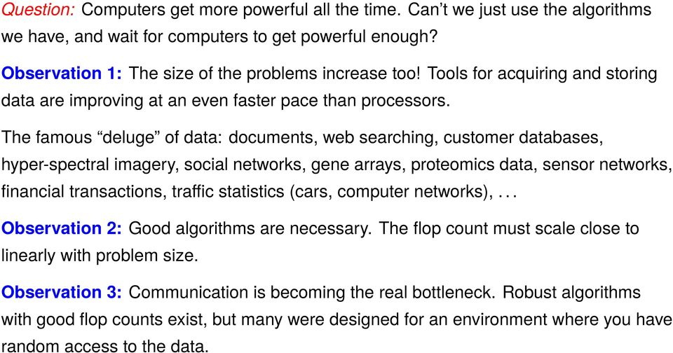 The famous deluge of data: documents, web searching, customer databases, hyper-spectral imagery, social networks, gene arrays, proteomics data, sensor networks, financial transactions, traffic