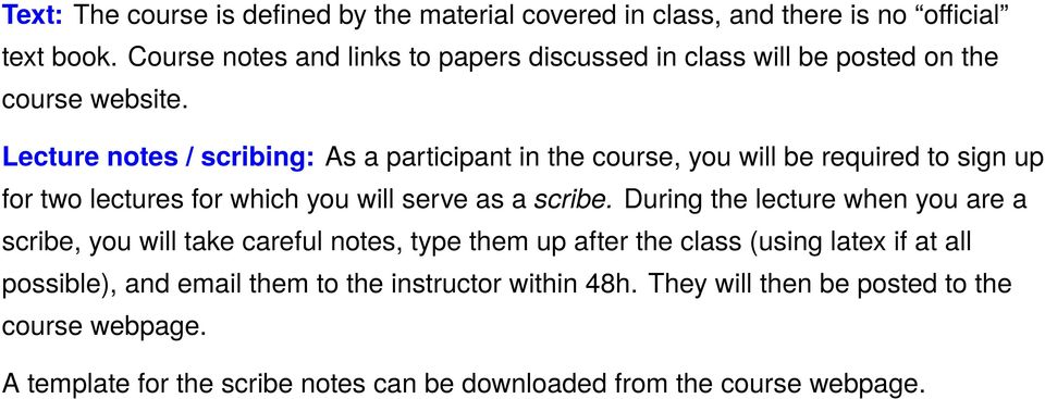 Lecture notes / scribing: As a participant in the course, you will be required to sign up for two lectures for which you will serve as a scribe.