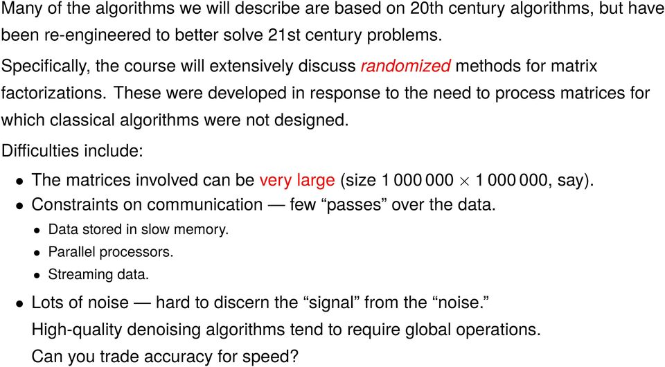These were developed in response to the need to process matrices for which classical algorithms were not designed.
