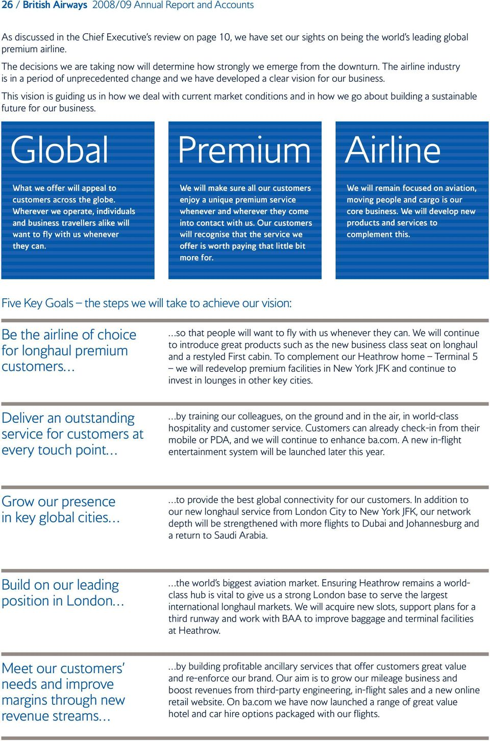 The airline industry is in a period of unprecedented change and we have developed a clear vision for our business.