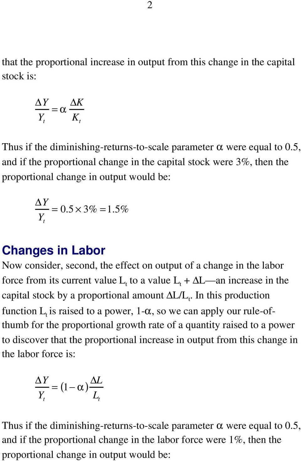 5% Changes in Labor Now consider, second, the effect on output of a change in the labor force from its current value L t to a value L t + L an increase in the capital stock by a proportional amount
