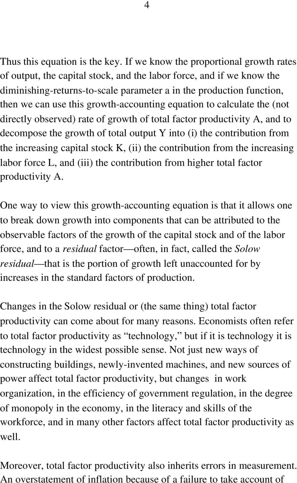 this growth-accounting equation to calculate the (not directly observed) rate of growth of total factor productivity A, and to decompose the growth of total output Y into (i) the contribution from