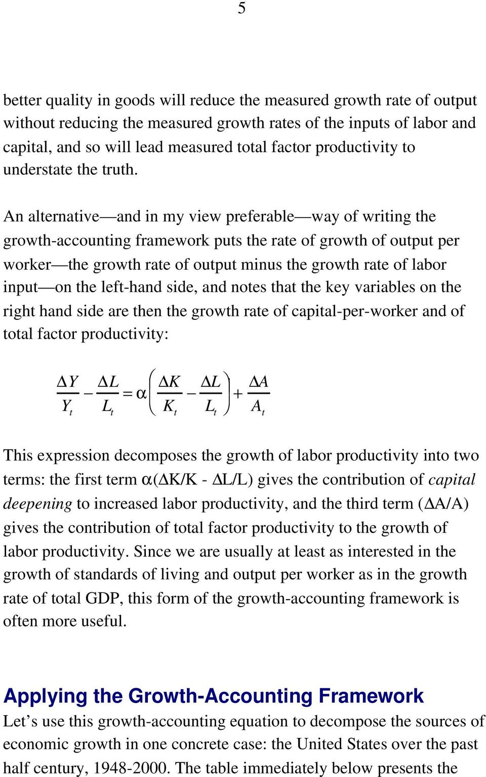 An alternative and in my view preferable way of writing the growth-accounting framework puts the rate of growth of output per worker the growth rate of output minus the growth rate of labor input on