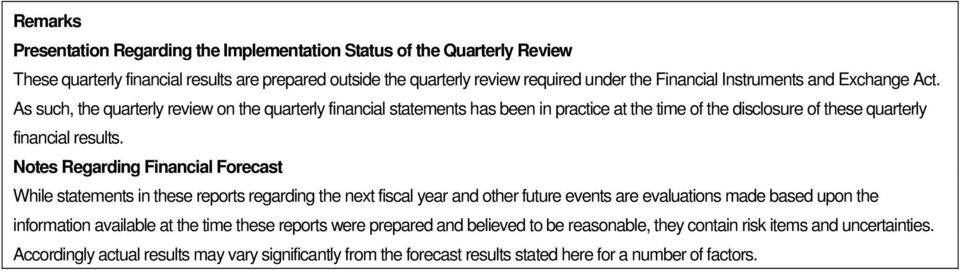 Notes Regarding Financial Forecast While statements in these reports regarding the next fiscal year and other future events are evaluations made based upon the information available at the time