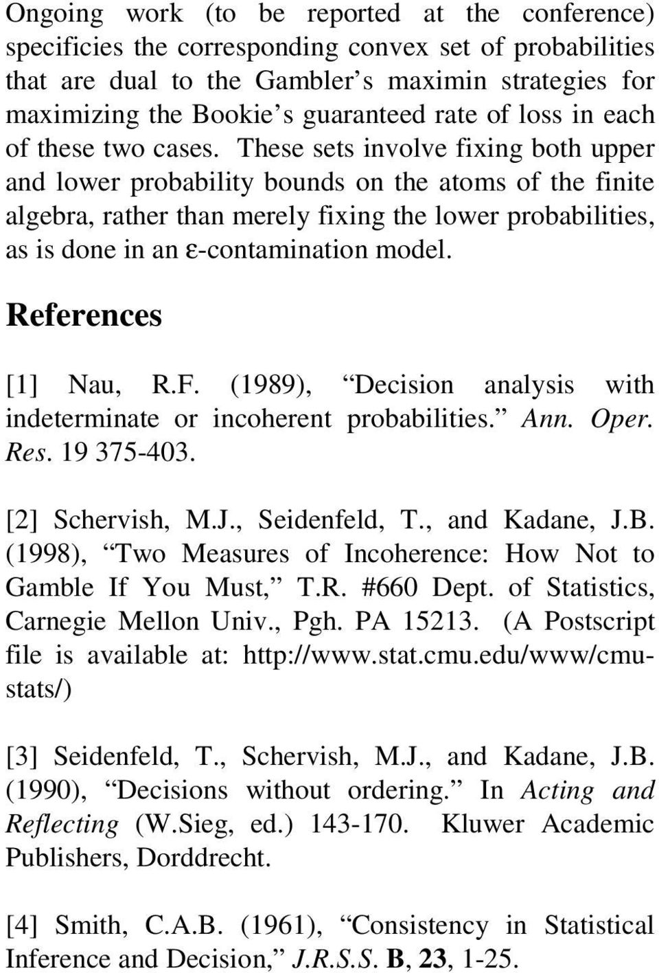 References [1] Nau, R.F. (1989), Decson analyss wth ndetermnate or ncoherent probabltes. Ann. Oper. Res. 19 375-403. [2] Schervsh, M.J., Sedenfeld, T., and Kadane, J.B.