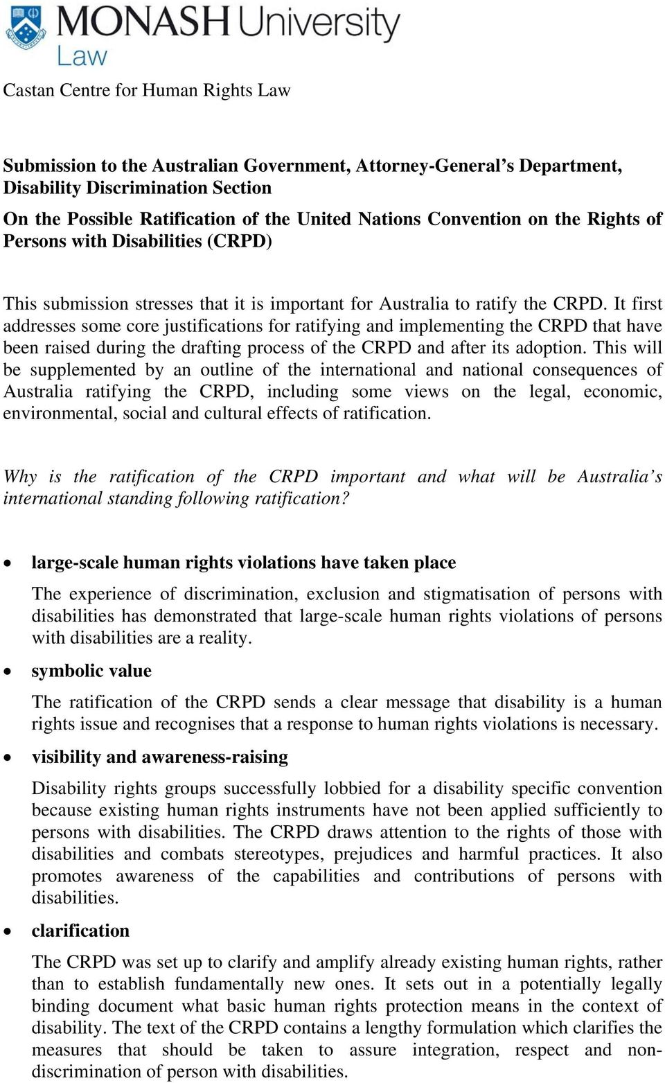 It first addresses some core justifications for ratifying and implementing the CRPD that have been raised during the drafting process of the CRPD and after its adoption.