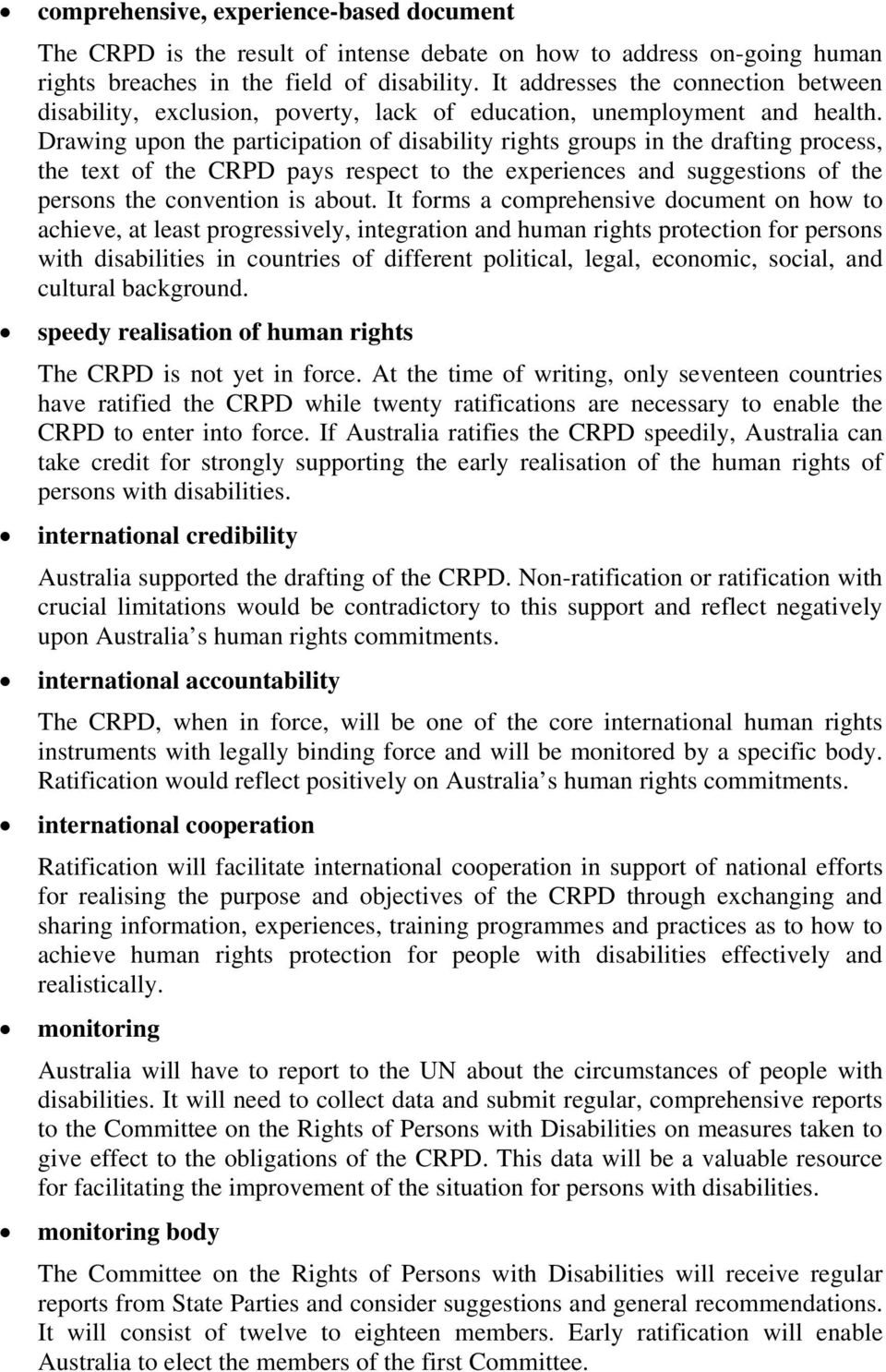 Drawing upon the participation of disability rights groups in the drafting process, the text of the CRPD pays respect to the experiences and suggestions of the persons the convention is about.