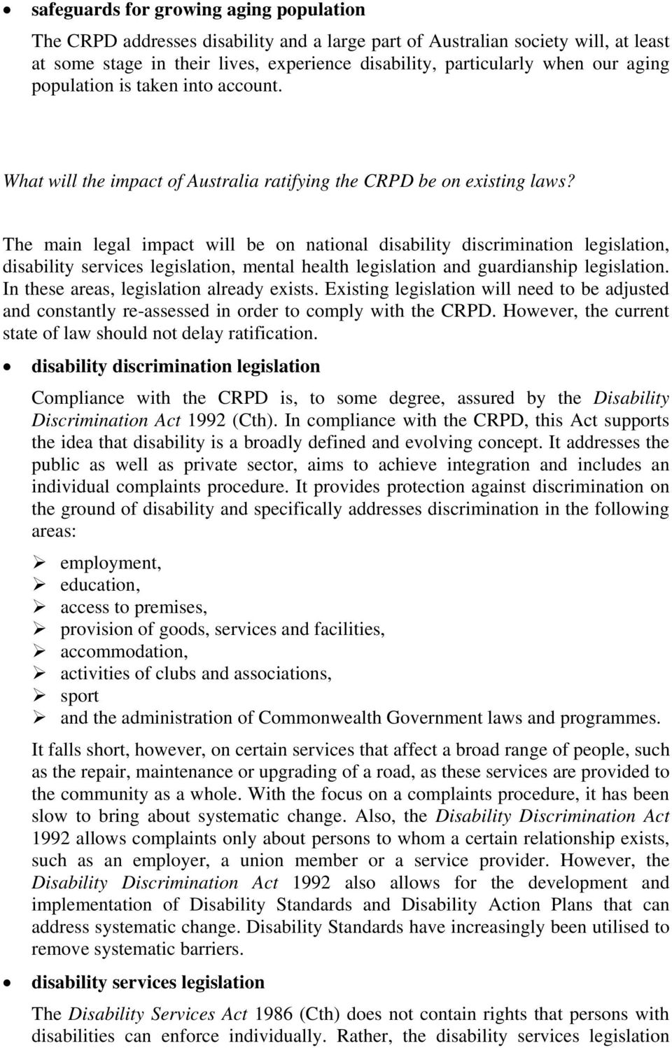 The main legal impact will be on national disability discrimination legislation, disability services legislation, mental health legislation and guardianship legislation.