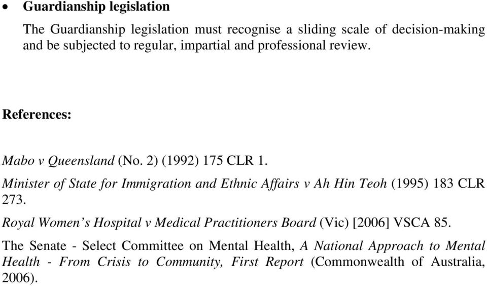 Minister of State for Immigration and Ethnic Affairs v Ah Hin Teoh (1995) 183 CLR 273.