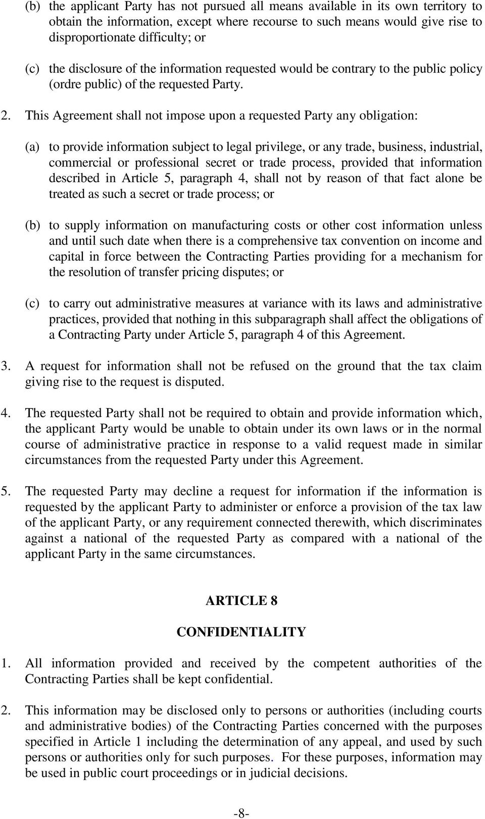 This Agreement shall not impose upon a requested Party any obligation: (a) to provide information subject to legal privilege, or any trade, business, industrial, commercial or professional secret or