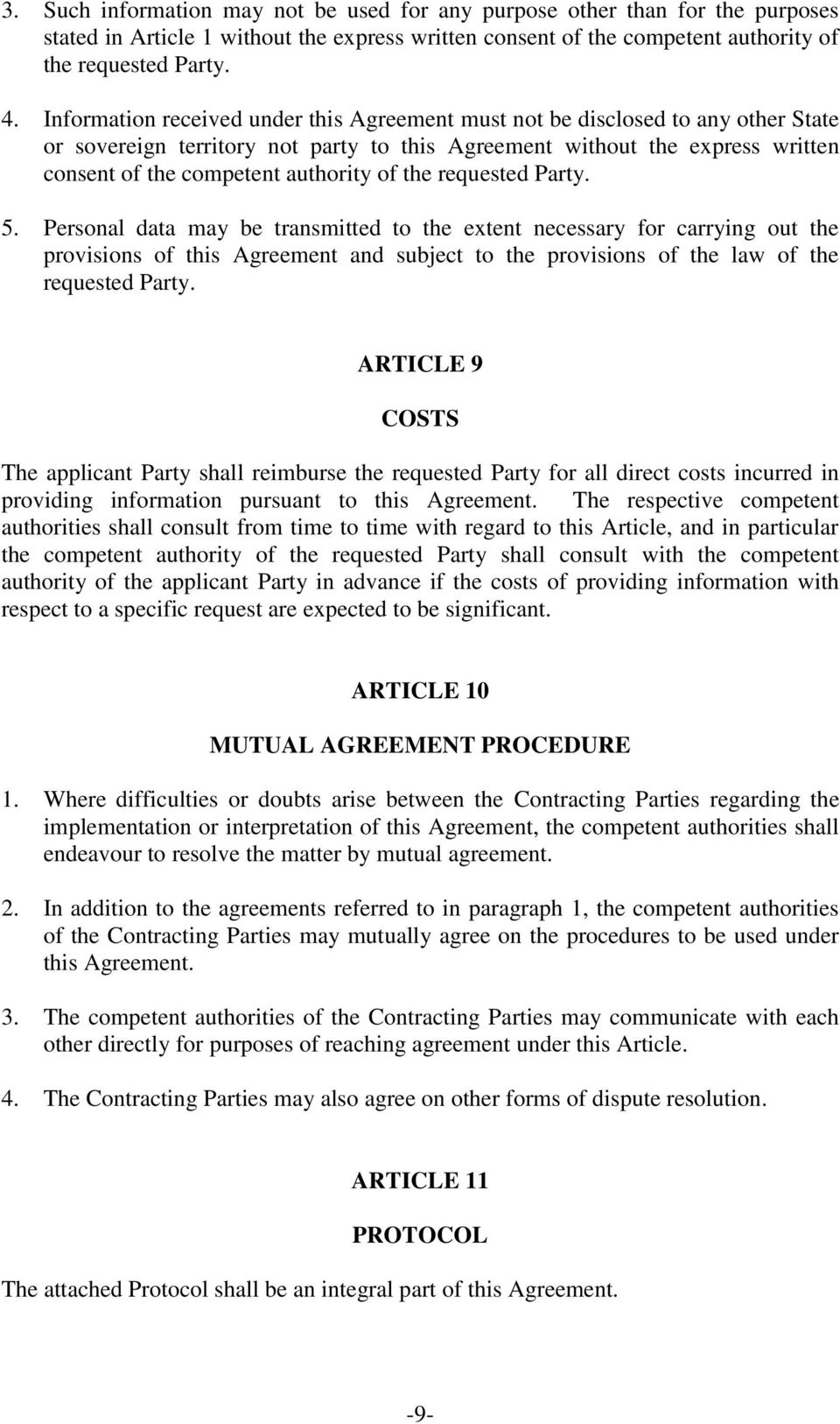 the requested Party. 5. Personal data may be transmitted to the extent necessary for carrying out the provisions of this Agreement and subject to the provisions of the law of the requested Party.